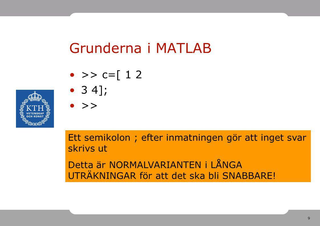 Grunderna i MATLAB >> c=[ 1 2 3 4]; >>